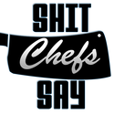 Shit Chefs Say