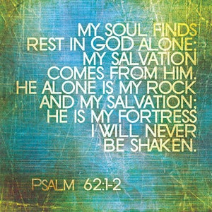 Image of My soul finds rest.... -Psalm 62:1-2