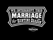 "Image of ""We Interrupt This Marriage For Hunting Season"" T Shirt or Hoody"