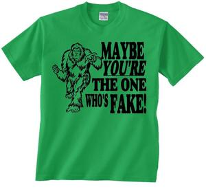Image of MAYBE YOU'RE THE ONE WHO'S FAKE BIGFOOT SASQUATCH T-SHIRT