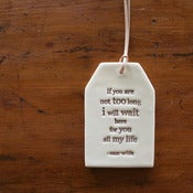 Image of ceramic quote tag - if you are not to long
