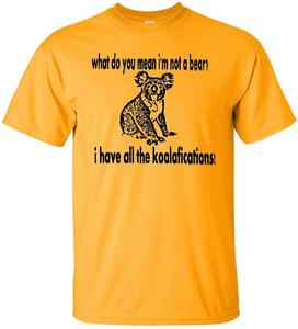 Image of WHAT DO YOU MEAN I'M NOT A BEAR?  I HAVE ALL THE KOALAFICATIONS! T-SHIRT