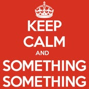 Image of Keep Calm and Something Something