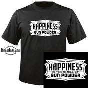 "Image of ""Happiness Is the Smell Of Gun Powder"" T Shirt or Hoody"
