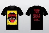 Image of NEW! - &quot;GEEZ I'VE HAD A GOOD DAY&quot; SHIRT