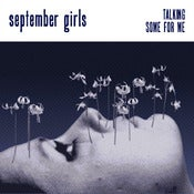 Image of SEPTEMBER GIRLS - Talking / Some For Me - 7""