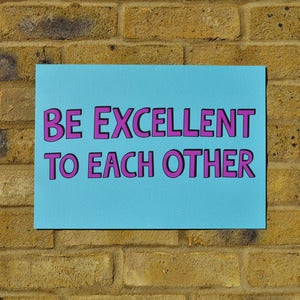 Image of &quot;Be excellent to each other&quot; print