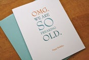 Image of OMG We Are So Freaking Old - Card