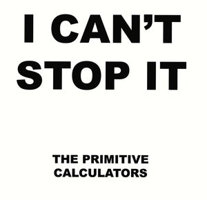 Image of Primitive Calculators - I Can't Stop It 7&quot; (dsr082) - first pressing - 500 copies