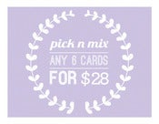 Image of Pick & Mix - SIX PACK OF CARDS FOR $28!!