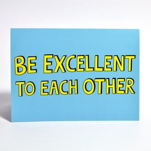 "Image of ""Be excellent to each other"" card"