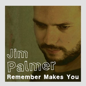 Image of Jim Palmer- Remember Makes You - CD
