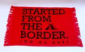 Image of Started from The Border TOWEL