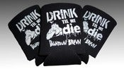 Image of 'DRINK TIL WE DIE' beer koozie