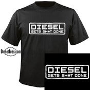 "Image of ""Diesel Gets Sh*t Done"" T Shirt or Hoody"