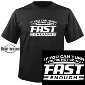 "Image of ""If You Can Turn You're Not Going Fast Enough"" Drag Racing Shirt"