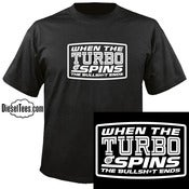 "Image of ""When The Turbo Spins, The Bullsh*t Ends"" T Shirt"