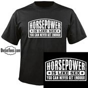 "Image of ""Horsepower Is Like Sex You Can Never Get Enough"" T Shirt or Hoody"