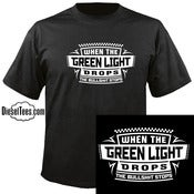 "Image of ""When the Green Light Drops The Bullsh*t Stops"" T Shirt"