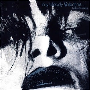 Image of MY BLOODY VALENTINE | BEFORE LOVELESS LP