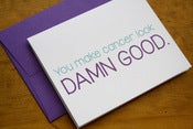 Image of You Make Cancer Look Damn Good - Card