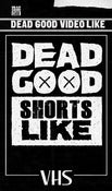 Image of DEAD GOOD SHORTS LIKE - Limited VHS - Pre-order