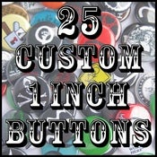 "Image of 25 Custom 1"" Pinback Buttons"