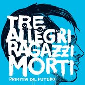 Image of Tre allegri ragazzi morti - Primitivi del futuro