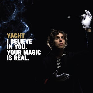 Image of Yacht - I Believe In You, Your Magic Is Real