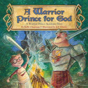 """A Warrior Prince for God"" (hardcover book): by Kelly Chapman and Jeff Ebbeler"