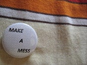 Image of Make-A-Mess button [Sold Out]