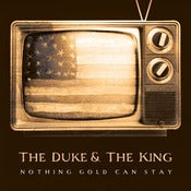 "Image of THE DUKE & THE KING ""Nothing Gold Can Stay"""