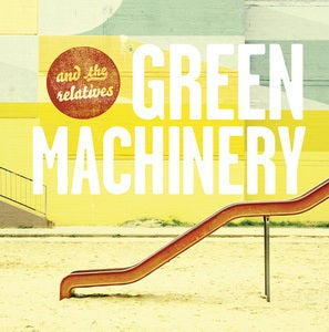 Image of And the Relatives - Green Machinery