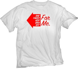 "Image of Men's T-Shirt ""She Takes Her Bra Off For Me"""