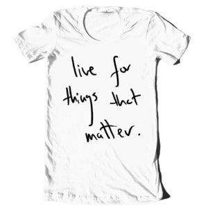 Image of EB &quot;Live For Things That Matter&quot; Hand-Written Shirt
