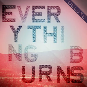 Image of Everything Burns &lt;br&gt;ALBUM + DELUXE&lt;br&gt;DIGITAL DOWNLOAD 