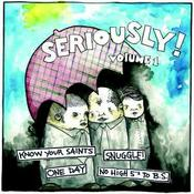 "Image of Seriously! Volume 1. 7"" (snuggle!, one day, no highfives to bullshit, and know your saints.)"