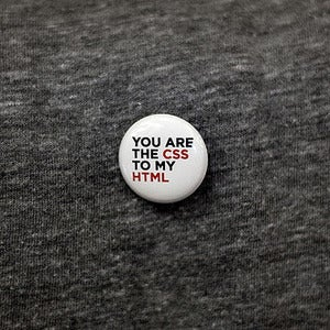 Image of YOU ARE THE CSS TO MY HTML BUTTON