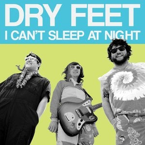Image of Dry Feet- I Can't Sleep At Night b/w Long Live Dry Feet 7""