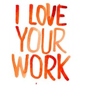 Image of I LOVE YOUR WORK