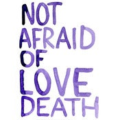 Image of NOT AFRAID OF LOVE DEATH