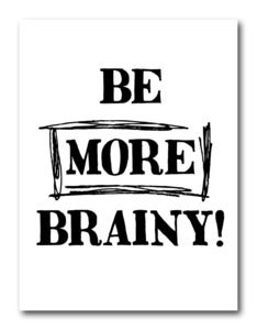 Image of 'Be More Brainy!' Giclee Print