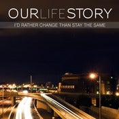Image of Our Life Story - I'd Rather Change Than Stay The Same - CD