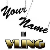 Image of Your Name In VLING! Custom Name VLING!