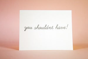 Image of You shouldnt have - Thank you card 