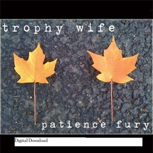 Image of Trophy Wife-patience fury-Digital Download (9 songs)