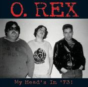 Image of O. Rex / MY HEAD'S IN '73!