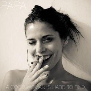 Image of PAPA - A Good Woman Is Hard To Find EP