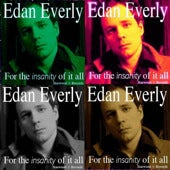 "Image of EDAN EVERLY 2006 release ~ ""For The Insanity Of It All"""