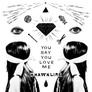 Image of H. Hawkline / My Sad Captains - You Say You Love Me / Little Joanne 7 - TA709